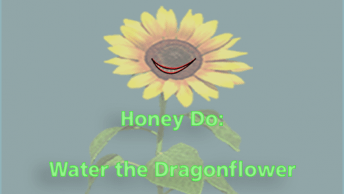 Honey Do: Water the Dragonflower