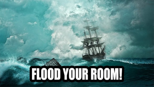 Flood Your Room!
