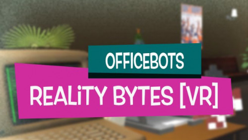 OfficeBots - Reality Bytes [VR]