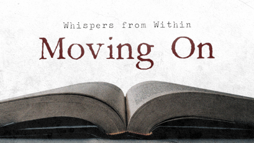 Whispers from Within: Moving On